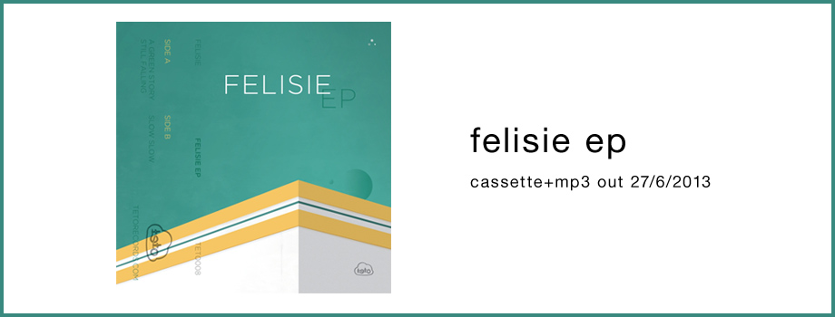 felisie ep cassette+mp3 out 27/6/2013